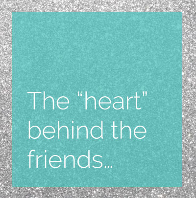The heart behing the friends