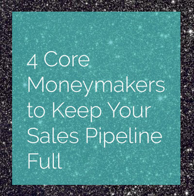 4 core moneymakers to keep your sales pipeline full