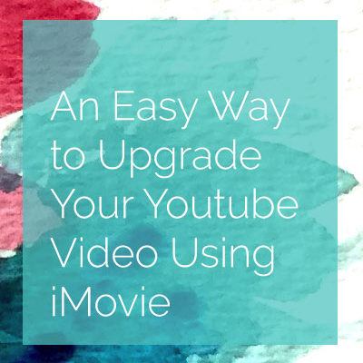 An Easy Way to Upgrade Your Youtube Video Using iMovie
