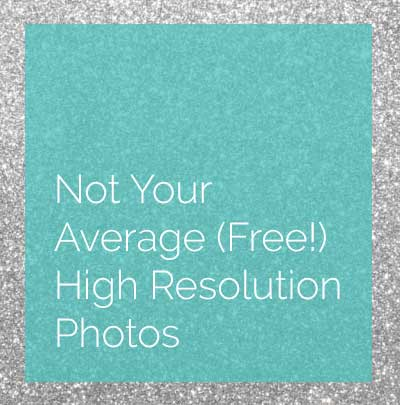 Not Your Average (Free!) High Resolution Photos