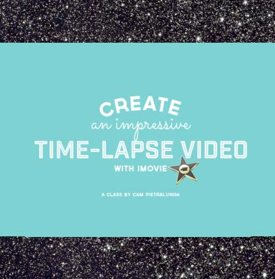 Skillshare iMovie Time Lapse Course